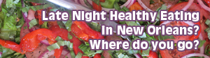 Where do you go for healthy late night eating?