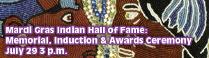 Mardi Gras Indian Hall of Fame Memorial, Induction and Awards Ceremony: July 29th