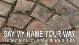Say My Name Your Way: Reflections on a Multilingual LIfe