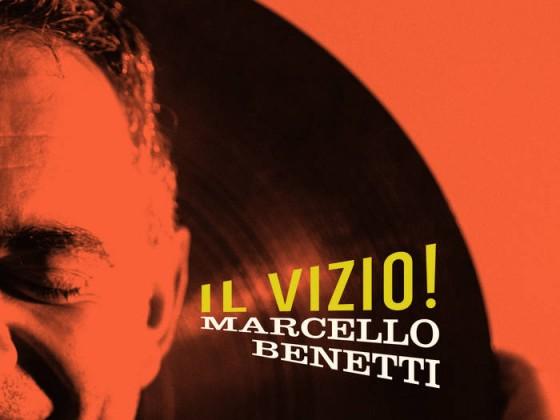 Marcello Benetti 'Il Vizio!'